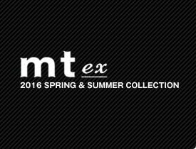 mt ex 2016 SPRING&SUMMER COLLECTION